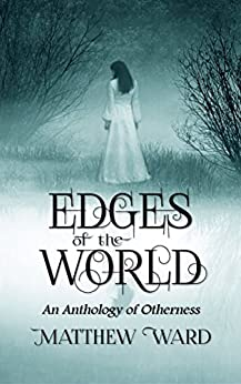 Edges of the World: An Anthology of Otherness by [Ward, Matthew]