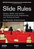 Slide Rules: Design, Build, and Archive Presentations in the Engineering and Technical Fields by Traci Nathans-Kelly (2014-03-24)