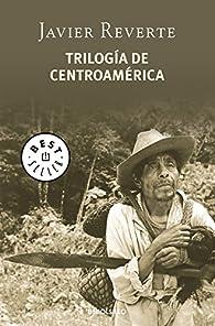 Trilogía de Centroamérica par Javier Reverte