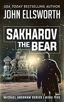 Sakharov the Bear (Michael Gresham Series Book 6) (English Edition) par [Ellsworth, John]