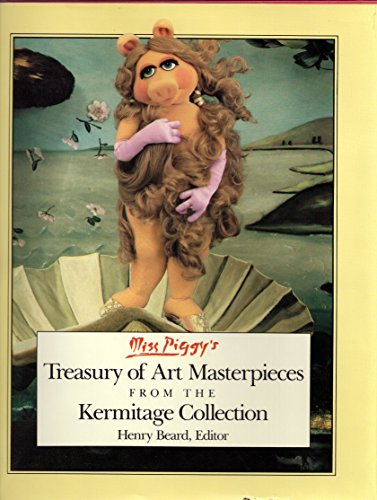 Miss Piggy's Treasury of Art Masterpieces from the Kermitage Collection by Michael K. Frith (Editor), Henry Beard (Editor), John E. Barrett (Illustrator) (1-Sep-1984) Hardcover