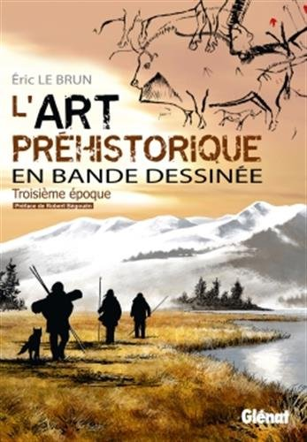 L'art préhistorique en BD - Tome 03: Troisième époque par Eric Le Brun