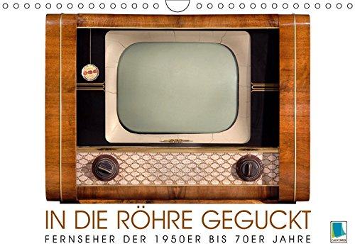Fernseher der 1950er bis 70er Jahre: In die Röhre geguckt (Wandkalender 2019 DIN A4 quer): Philips, Blaupunkt, oder Nordmende: Nostalgische Fernseher (Monatskalender, 14 Seiten ) (CALVENDO Hobbys)