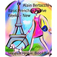 Basic French in Twelve  Weeks - New (English Edition)