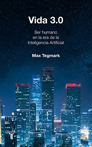 Vida 3.0/Life 3.0: Being Human in the Age of Artificial Intelligence por Max Tegmark