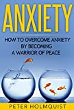 Anxiety: How to Overcome Anxiety by Becoming a Warrior of Peace (FREE BONUS INCLUDED) (Anxiety Relief, Self Help, Depression, Anxiety Disorder)
