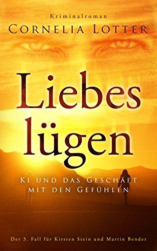 Liebeslügen - Ki und das Geschäft mit den Gefühlen: Der 3. Fall für Kirsten Stein und Martin Bender