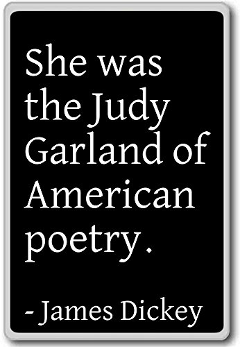 Sie War die Judy Garland der amerikanischen Poesie....-James Dickey Zitat Kühlschrankmagnet, schwarz