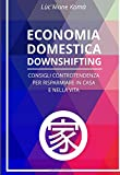 Scarica Libro Economia Domestica Downshifting Consigli Controtendenza Per Risparmiare in Casa e Nella Vita (PDF,EPUB,MOBI) Online Italiano Gratis