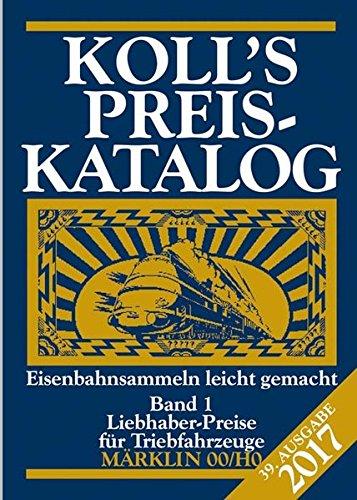 Preisvergleich Produktbild Koll's Preiskatalog: Märklin 00/H0, Ausgabe 2017, Band 1 Liebhaberpreise für Triebfahrzeuge Eisenbahnsammeln leicht gemacht