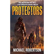 Protectors - Book one of Beyond These Walls: A Post-Apocalyptic Survival Thriller