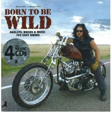 Born to Be Wild - Harleys, Bikers & Music for Easy Riders...