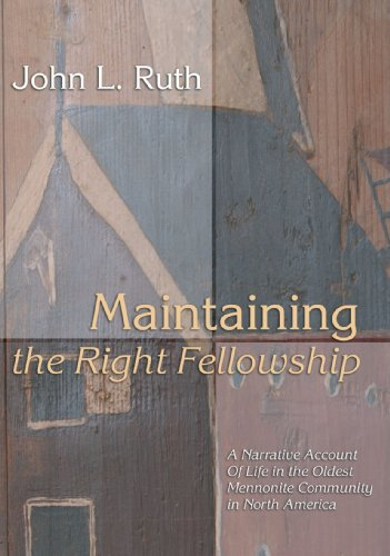 Maintaining The Right Fellowship A Narrative Account Of Life In The Oldest Mennonite Community In North America