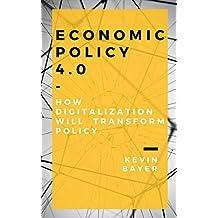 Economic Policy 4.0 - How digitalization will transform policy.