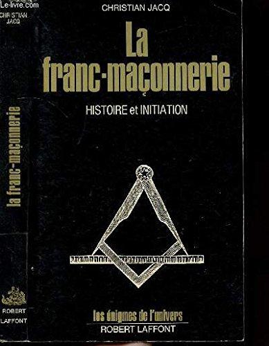 La Franc-maçonnerie : Histoire et initiation (Les Énigmes de l'univers)