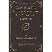 Cranford; The Cage at Cranford; The Moorland Cottage (Classic Reprint)