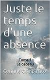 Telecharger Livres Juste le temps d une absence tome 1 Le cadeau (PDF,EPUB,MOBI) gratuits en Francaise