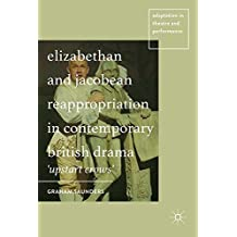Elizabethan and Jacobean Reappropriation in Contemporary British Drama: Upstart Crows