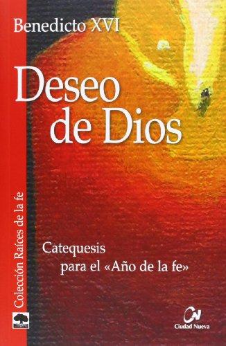 Deseo de Dios (Raices De La Fe) por Benedicto XVI - Joseph Ratzinger