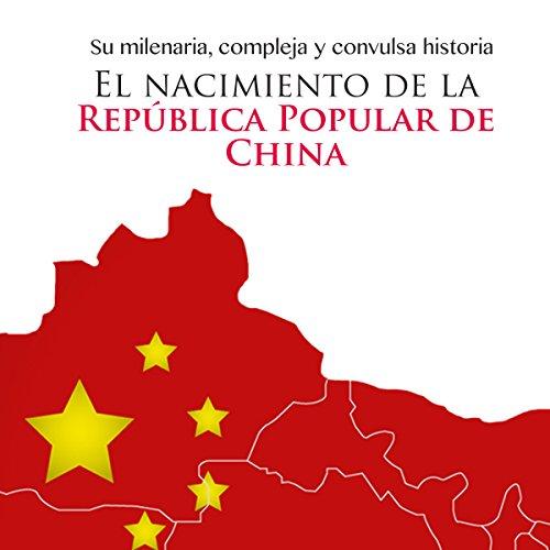 El nacimiento de la República Popular de China [The Birth of the People's Republic of China]  Audiolibri