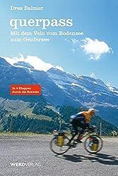 querpass: Mit dem Velo vom Bodensee zum Genfersee. In 6 Etappen durch die Schweiz