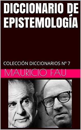 DICCIONARIO DE EPISTEMOLOGÍA: COLECCIÓN DICCIONARIOS Nº 7 (Spanish Edition)