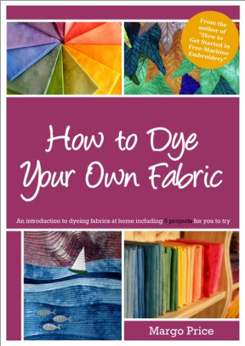 How to Dye Your Own Fabric (English Edition)