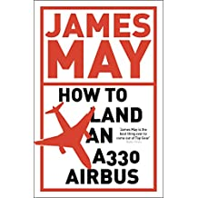 How to Land an A330 Airbus: And Other Vital Skills for the Modern Man (English Edition)