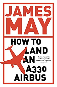How to Land an A330 Airbus: And Other Vital Skills for the Modern Man (English Edition) van [May, James]