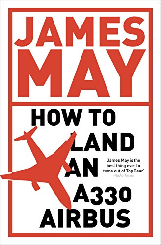 how-to-land-an-a330-airbus-and-other-vital-skills-for-the-modern-man-english-edition