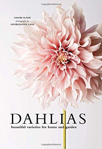 Dahlias: Beautiful Varieties for Home & Garden por Naomi Slade