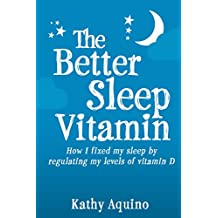The Better Sleep Vitamin: How I Fixed My Sleep By Regulating My Levels Of Vitamin D (English Edition)