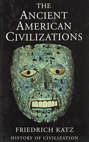 The Ancient American Civilizations (History of Civilization) by Friedrich Katz (2004-01-01)