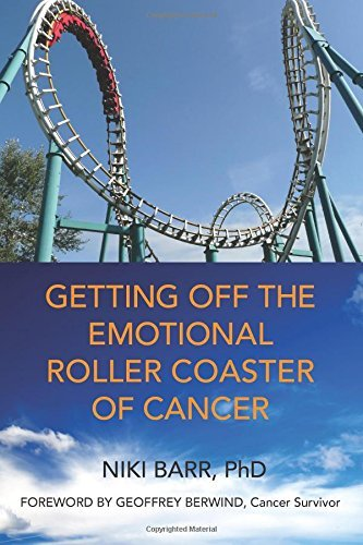 Getting Off The Emotional Roller Coaster Of Cancer: Emotional Healing for Cancer Patients by Niki Barr PhD (23-Oct-2014) Paperback