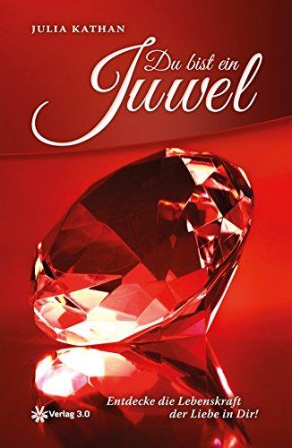 Du bist ein Juwel: Entdecke die Lebenskraft der Liebe in Dir (Die Psychologie Der Persönlichkeit 3.)