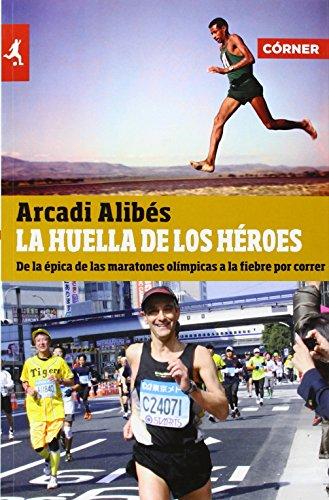 La huella de los héroes: De la épica de las maratones olímpicas a la fiebre por correr (Deportes (corner)) por Arcadi Alibés