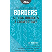 Free-Motion Designs for Borders, Setting Triangles & Cornerstones: 125 Designs from Natalia Bonner, Christina Cameli, Laura Lee Fritz, Cheryl Malkowski, ... Hari Walner, and Angela Walters!