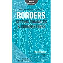 Free-Motion Designs for Borders, Setting Triangles & Cornerstones: 125 Designs from NataliaBonner, ChristinaCameli, LauraLeeFritz, CherylMalkowski, ... HariWalner, and AngelaWalters!