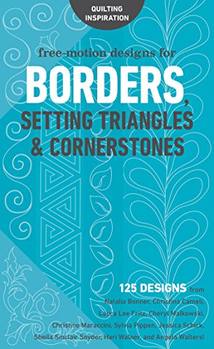 Free-Motion Designs for Borders, Setting Triangles & Cornerstones: 125 Designs from Natalia Bonner, Christina Cameli, Laura Lee Fritz, Cheryl Malkowski, ... and Angela Walters! (English Edition) -