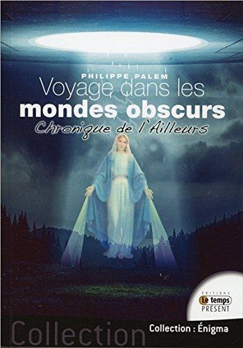 Voyage dans les mondes obscurs - Chronique de l'Ailleurs par Philippe Palem