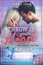 Throw in your Heart. Zwei Herzen, ein Team: Sports Romance für Handball-Fans und Buchblog-Freunde