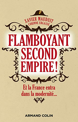 Flamboyant Second Empire ! Et la France entra dans la modernité.