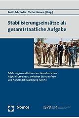 Stabilisierungseinsätze als gesamtstaatliche Aufgabe: Erfahrungen und Lehren aus dem deutschen Afghanistaneinsatz zwischen Staatsaufbau und Aufstandsbewältigung (COIN) Taschenbuch