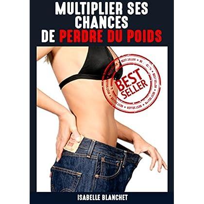 Perte De Poids : Multipliez Vos Chances De Perdre Du Poids ( Conseils , Recettes A Calories Négatives , Brûler les Graisses et Tonifier votre corps)