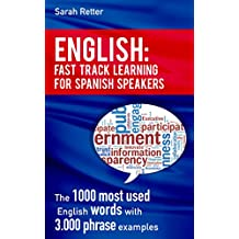 ENGLISH: FAST TRACK LEARNING FOR SPANISH SPEAKERS: The 1000 most used English words with 3.000 phrase examples. If you speak Spanish and you want to improve ... this is the book for you (English Edition)