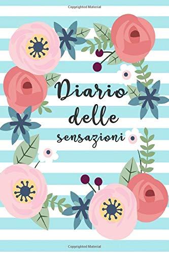 Diario delle Sensazioni: Per gestire le tue ansie e paure con consapevolezza. Con tabella di monitoraggio delle abitudini e pagine diario.