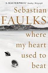 Where My Heart Used to Beat by Sebastian Faulks (2016-02-11)
