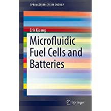 Microfluidic Fuel Cells and Batteries (SpringerBriefs in Energy)