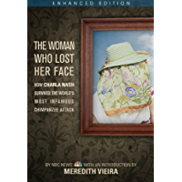 The Woman Who Lost Her Face (Enhanced Edition): How Charla Nash Survived the World's Most Infamous Chimpanzee Attack…