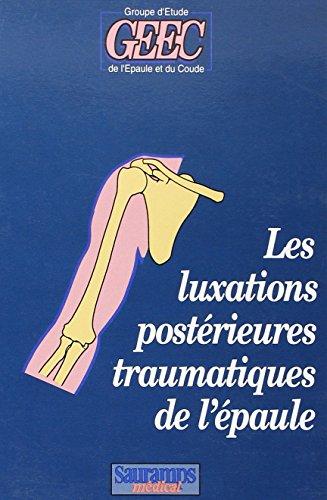 Les luxations postérieures traumatiques de l'épaule par Collectif